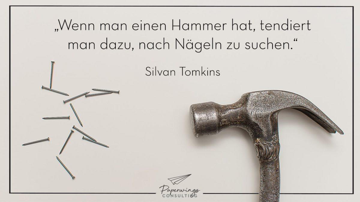 Managmentzitat: Wer als Werkzeug nur einen Hammer hat, sieht in jedem Problem einen Nagel.